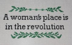 "Feminist cross stitch via tumblr - ""A woman's place is in the revolution."""