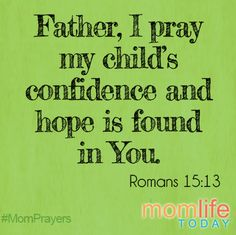 Father, I pray our children's confidence and hope would be found in You.