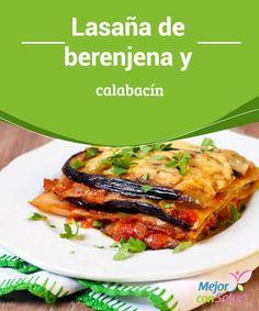 Lasaña de berenjena y calabacín  La cocina italiana nos ha hecho descubrir nuevas recetas en nuestra mesa que nunca dejan de sorprendernos.