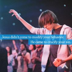 Jesus didn't come to modify your behavior. He came to crucify your sin.  www.elevationchurch.org