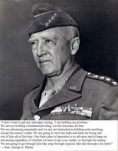 George S. Patton - U. military leader born in San Gabriel, California. He was a leading general in WWII. George Patton, Military Quotes, Military History, Ww2 History, Military Life, Ancient History, American History, American Grit, American Quotes