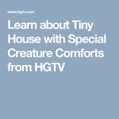 Learn about Tiny House with Special Creature Comforts from HGTV