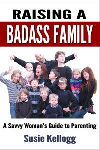 Raising a Badass Family For when Im feeling overwhelmed with my one kid...