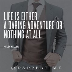"""Life is either a daring adventure or nothing at all."" Background photo: @antonioambrosio.aa  #DapperTime #dapper #menlifestyle #menstyle #mensfashion #menwithclass #menwithstyle #instafashion  #gentleman #watches #timepieces #quotes #menquotes  #instaquotes #gentquotes #wordsofwisdom #words #sayings #helenkeller #advice"