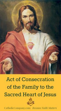 Act of Consecration of the Family Sacred Heart of Jesus. Go to site for consecration prayer.