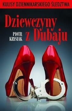 DZIEWCZYNY Z DUBAJU Piotr Krysiak Books New Releases, Life Lesson Quotes, Pumps, Heels, Wasting Time, Cannes, Nasa, In The Heights, Character Shoes