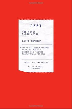 Debt: The First 5,000 Years: David Graeber