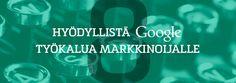 8 hyödyllistä Googlen työkalua markkinoijalle