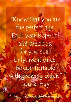 You are the perfect age!
