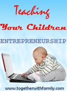 Some great ideas on raising children with  entrepreneurship. Kids are the future business leaders and innovators!