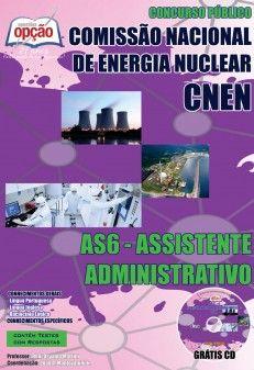 Apostila Concurso Comissão Nacional de Energia Nuclear - CNEN / 2014 - 2014: - Cargo: AS6 - Assistente Administrativo