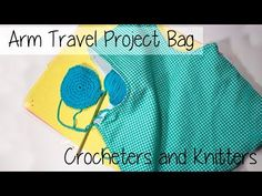 ✂ Super Easy! Travel Arm Project Bag for Knitters and Crocheters ✂ - YouTube