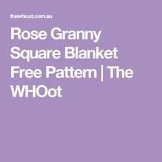 Rose Granny Square Blanket Free Pattern | The WHOot