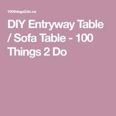 DIY Entryway Table / Sofa Table - 100 Things 2 Do