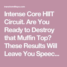 Intense Core HIIT Circuit. Are You Ready to Destroy that Muffin Top? These Results Will Leave You Speechless.. - Transform Fitspo