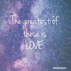 The greatest of these is love #love #wallpaper #backgrounds #quotes #pinkblondie25quotes