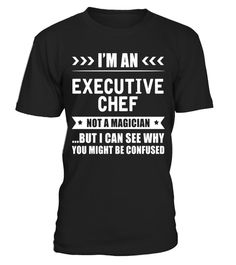 """# I'm an Executive Chef Not a Magician Quote Gift T-shirt .  Special Offer, not available in shops      Comes in a variety of styles and colours      Buy yours now before it is too late!      Secured payment via Visa / Mastercard / Amex / PayPal      How to place an order            Choose the model from the drop-down menu      Click on """"Buy it now""""      Choose the size and the quantity      Add your delivery address and bank details      And that's it!      Tags: In the field of cooking and…"""