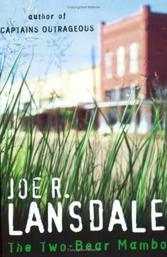 The Two-Bear Mambo (Hap and Leonard #3) by Joe R. Lansdale.