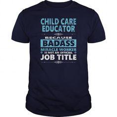 Awesome Tee CHILD CARE EDUCATOR JOBS TSHIRT GUYS LADIES YOUTH TEE HOODIE SWEAT SHIRT VNECK UNISEX T shirts #tee #tshirt #named tshirt #hobbie tshirts #Child