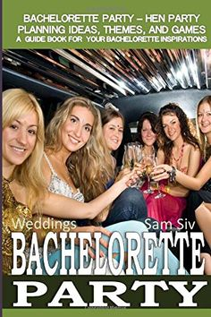 Weddings: Bachelorette Party - Hen Party Planning Ideas, Themes, and Games: A Guide Book For Bachelorette Party Inspirations (Weddings by Sam Siv) (Volume 13) by Sam Siv