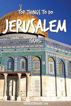 Jerusalem Top Things to do and Best Sight to Visit on a Short Stay