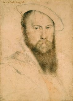 Sir Thomas Wyatt (c.1503-1542) ~ ca1538 by Hans Holbein the Younger... Wyatt was one of Henry VIII's courtiers