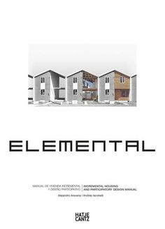 Alejandro Aravena: Elemental: Incremental Housing and Participatory Design Manual