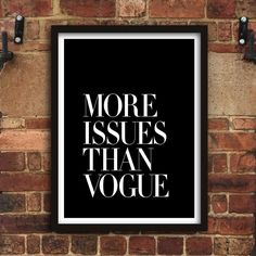 More Issues Than Vogue Black by Brett Wilson Unframed Wall Art Print Fashion Typography, Typography Quotes, Typography Prints, Typography Poster, Art Quotes, Inspirational Posters, Motivational Posters, Inspiring Quotes, Daily Quotes