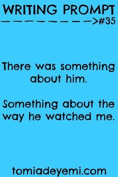 Writing Prompt Wednesday: Prompt #35... the way he watched my every move as if trying to predict what I would do next.