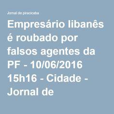 Empresário libanês é roubado por falsos agentes da PF - 10/06/2016 15h16 - Cidade - Jornal de Piracicaba