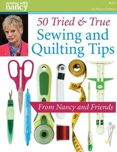 50 Tried and True Sewing & Quilting Tips from Nancy Zieman and Friends–as seen on the television show, Sewing With Nancy on PBS.