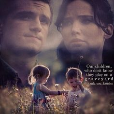"""""""Our children, who don't know they play on a graveyard."""" - Katniss (End of Mockingjay)"""