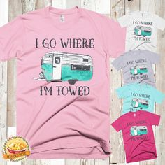I go where i'm towed. Vintage, Retro style camper funny t-shirt. This is super comfy and comes in great colors by missmudpie on Etsy Shirt Quotes, Shirts With Sayings, Camper Signs, Vinyl Shirts, Retro Style, Shirt Ideas, Funny Tshirts, Retro Fashion, Retro Vintage