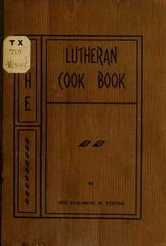 The Lutheran cook-book; http://archive.org/stream/lutherancookbook00weet#page/n0/mode/2up