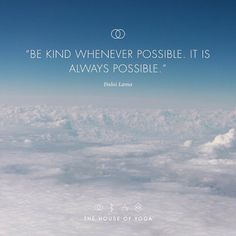 ''Be kind whenever possible. It is always possible.'' - Dalai Lama #quote #thehouseofyoga