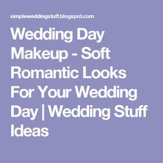 Wedding Day Makeup - Soft Romantic Looks For Your Wedding Day | Wedding Stuff Ideas