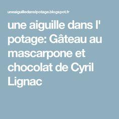 une aiguille dans l' potage: Gâteau au mascarpone et chocolat de Cyril Lignac