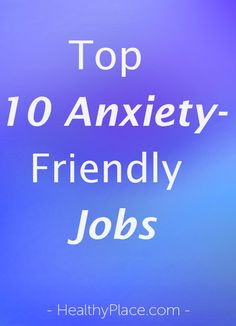"""""""Is your anxiety causing you problems at work? Learn more about the most anxiety-friendly jobs for anxious people."""" www.HealthyPlace.com"""