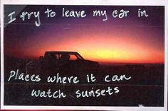 Leave my car in places where it can watch sunsets
