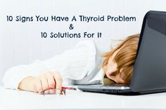 10 Signs You Have a Thyroid Problem & 10 Solutions For It