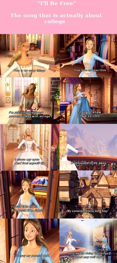 Haha!  Barbie Princess and the Pauper- I'll Be Free - a song that is actually about college life