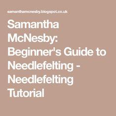 Samantha McNesby: Beginner's Guide to Needlefelting - Needlefelting Tutorial