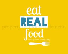 Printable Yellow Food Art - Eat Real Food. Every Meal, Every Day