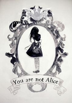 You are not Alice by ShyyBoyy on DeviantArt
