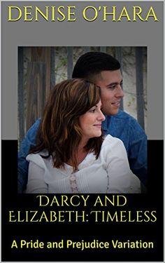 Darcy and Elizabeth: Timeless: A Pride and Prejudice Variation by Denise O'Hara