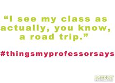 Click through to watch Professors Strike Back! Tweet #thingsmyprofessorsays and read more of our faves here. If we like yours, we'll retweet and maybe even post it on Tumblr and Pinterest. #highered #funny #humor #professors #college #university