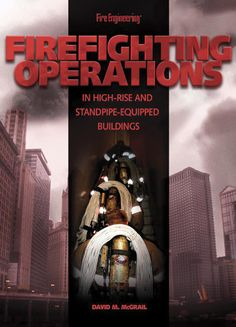 Fire Engineering Books: Firefighting Operations In High-Rise & Standpipe Equipped Buildings Firefighter Training, Fire Training, Transportation Industry, Command And Control, Safety Cover, High Rise Building, Search And Rescue, Water Supply, Lessons Learned