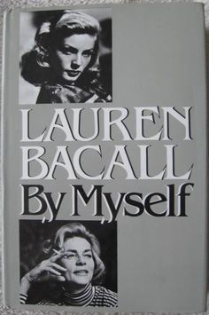 BY MYSELF Lauren Bacall. Details Lauren Bacall's exciting if not ill-fated affair with Frank Sinatra, marriage to Jason Robards, family life and mother, professional relationship with Humphrey Bogart and experiences in Hollywood and Broadway plus much more.