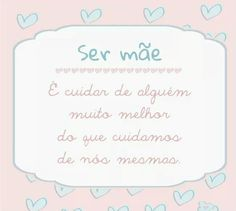 Ser mãe é cuidar de alguém Just Love Me, Love My Job, Mom Day, Family Love, Life Is Good, Thoughts, Writing, Words, Quotes