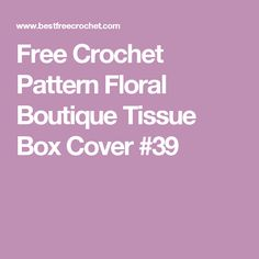 Free Crochet Pattern Floral Boutique Tissue Box Cover #39